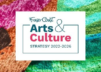 Fraser Coast Arts & Culture Strategy 2022-2026